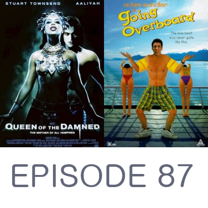 Episode 87 - Queen of the Damned and Going Overboard