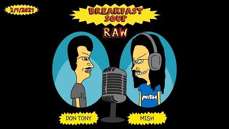 Breakfast Soup RAW (w/ Don Tony and Mish) 03/01/2021 show art