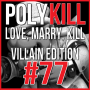 Artwork for Episode 77:  Love, Marry, Kill: Villain Edition