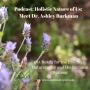 Artwork for Podcast: Holistic Nature of Us: Meet Dr. Lisa Burkman