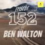Artwork for Ep152 - The Ben Walton Experience