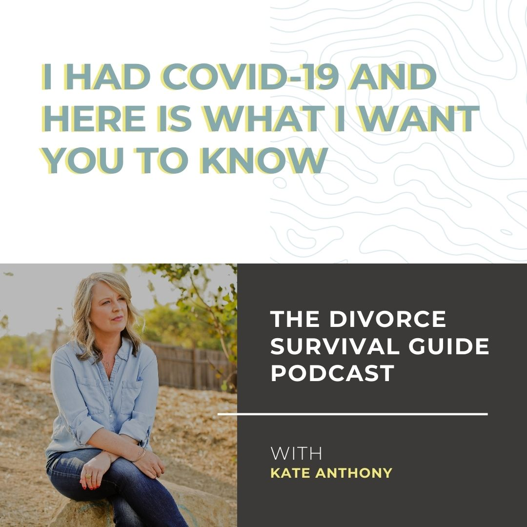 The Divorce Survival Guide Podcast - I Had COVID-19 and Here Is What I Want You to Know