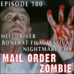 Mail Order Zombie #180 - Nightmare City, The BoneBat Comedy of Horrors Film Festival, Helldriver