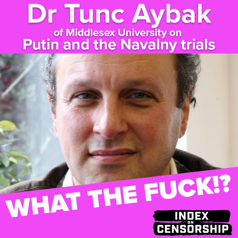 Index on Censorship's What the Fuck!? podcast: Dr Tunc Aybak of Middlesex University on Putin and the Navalny trials