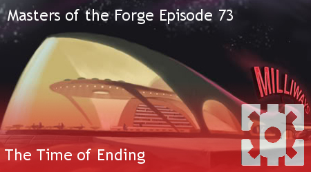 Masters of the Forge Episode 073 - The Time of Ending