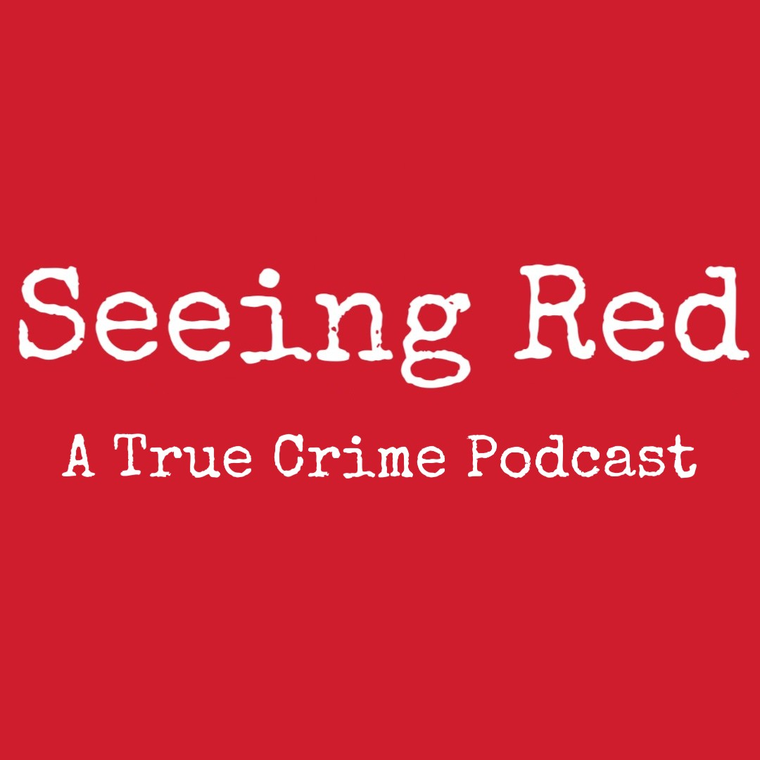 Seeing Red A True Crime Podcast show art