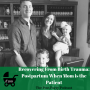 Artwork for 100: Recovering from Birth Trauma: Postpartum When Mom is the Patient