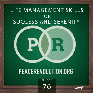 Peace Revolution episode 076: Life Management Skills for Success and Serenity