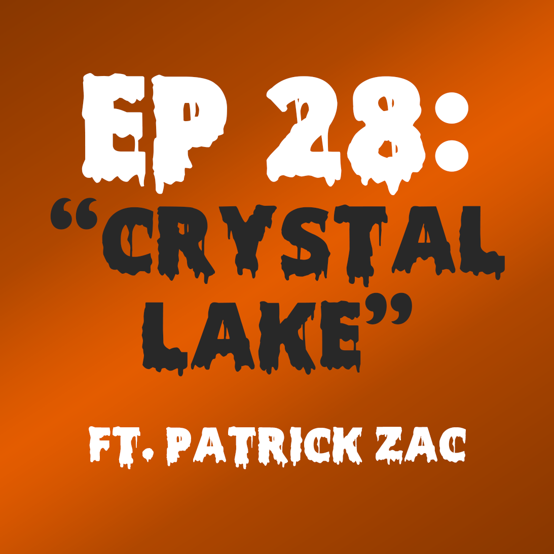 "Ep. 28 - ""Crystal Lake"" (Friday the 13th) ft. Patrick Zac"
