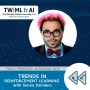Artwork for Trends in Reinforcement Learning with Simon Osindero - TWiML Talk #217