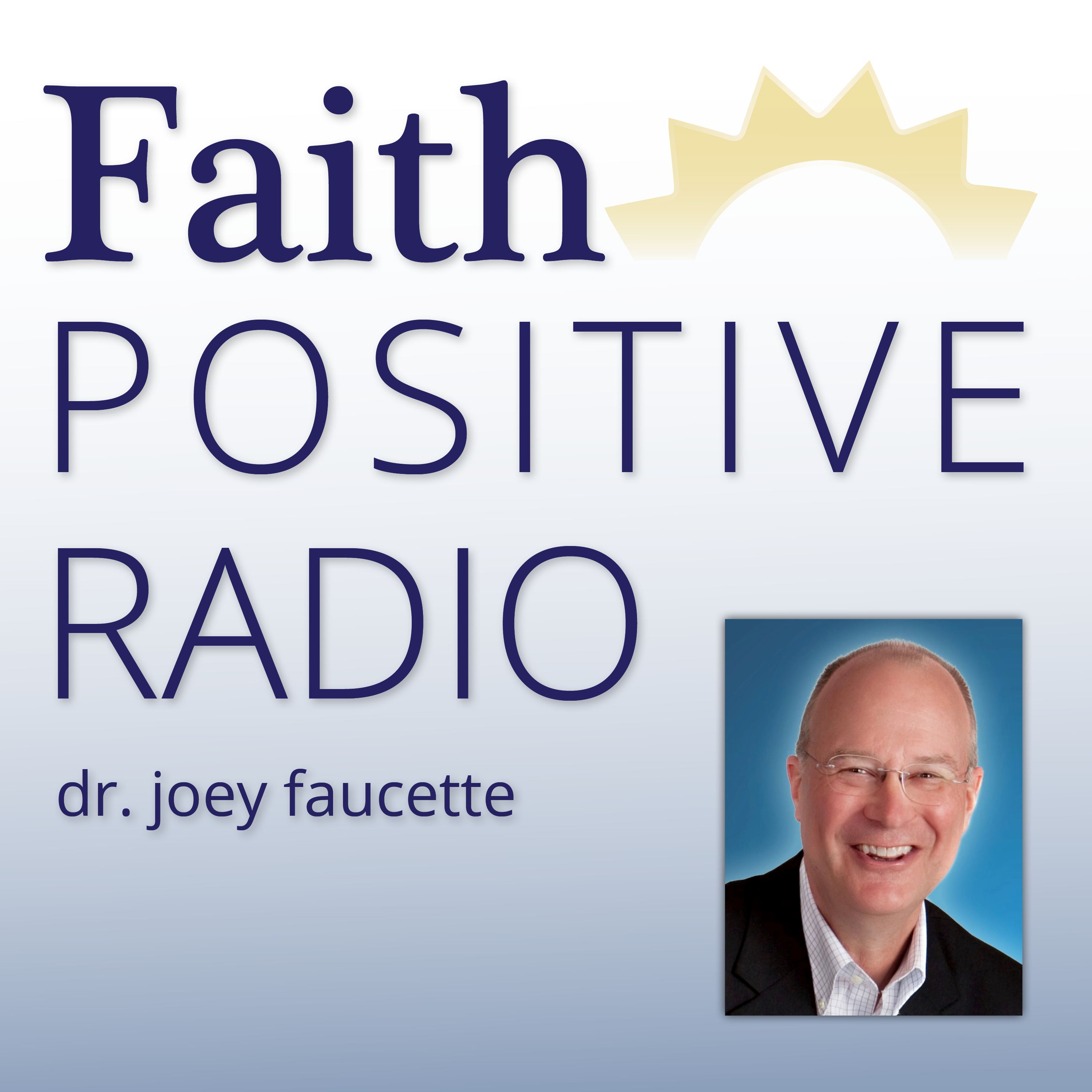 Faith Positive Radio: Increase your Faith with greater Joy at work so you Love God and others more! show art