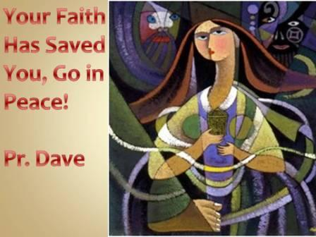 Your Faith has saved you, Go in Peace!