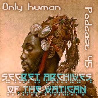 Secret Archives of the Vatican Podcast 45 - Only Human