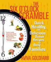 Aviva Goldfarb Shares The Cure for the Six O'Clock Scramble