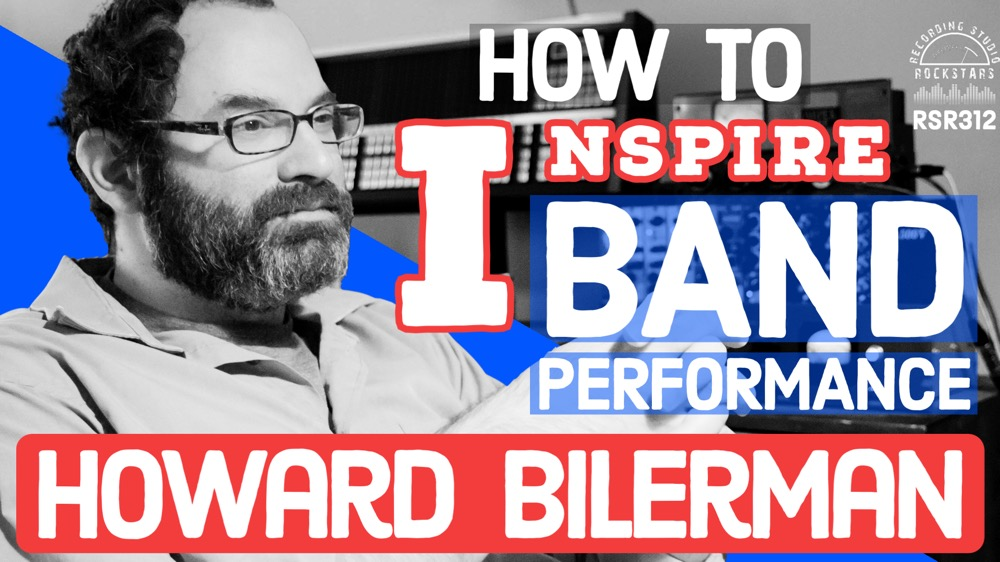 RSR312 - Howard Bilerman - How to Inspire a Band Performance