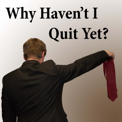 Why Haven't I Quit Yet? show image