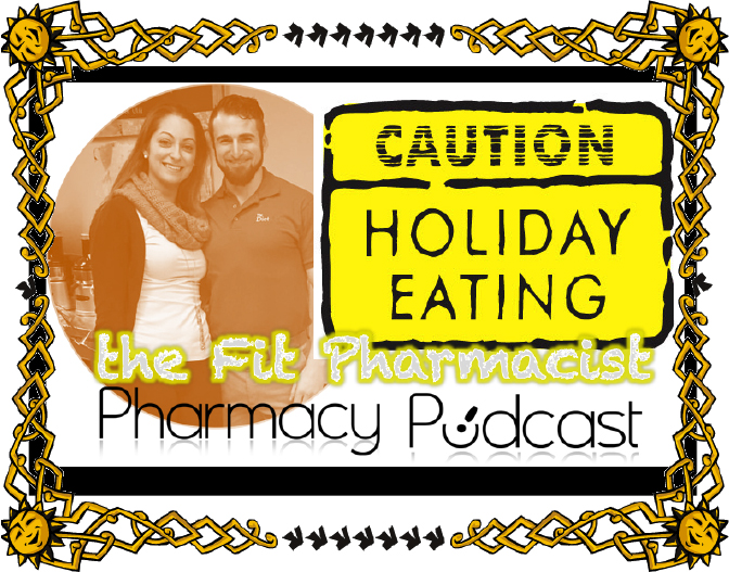the Fit Pharmacist - Your Holiday Diet - Pharmacy Podcast Episode 362
