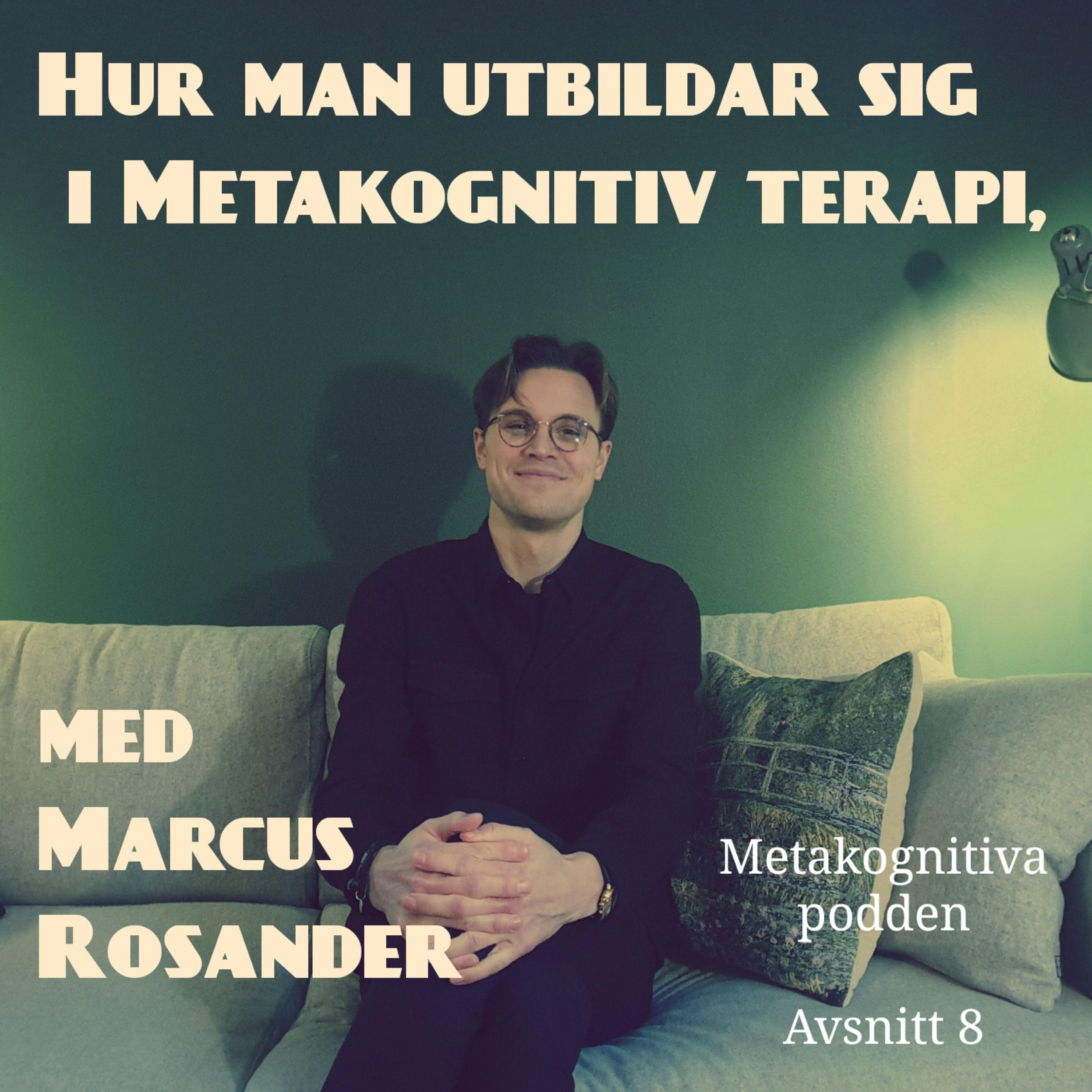 8. Hur man utbildar sig i Metakognitiv terapi, med Marcus Rosander