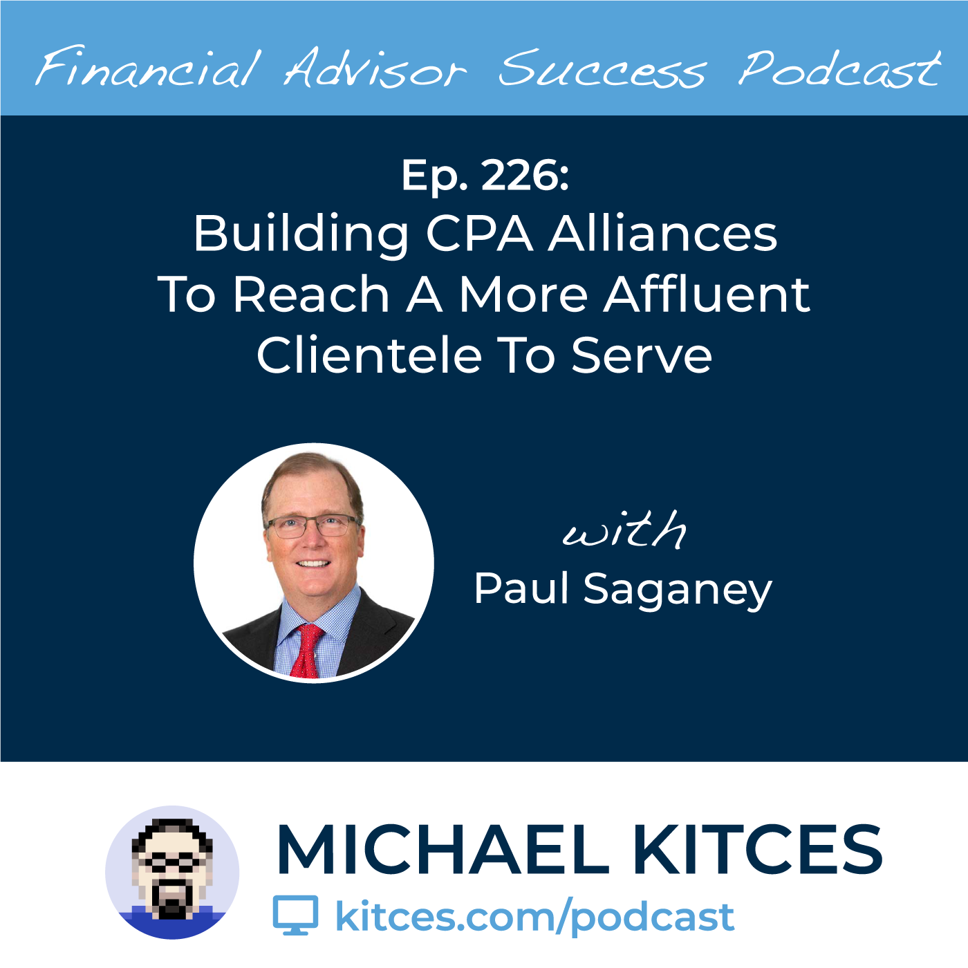 Ep 226: Building CPA Alliances To Reach A More Affluent Clientele To Serve with Paul Saganey