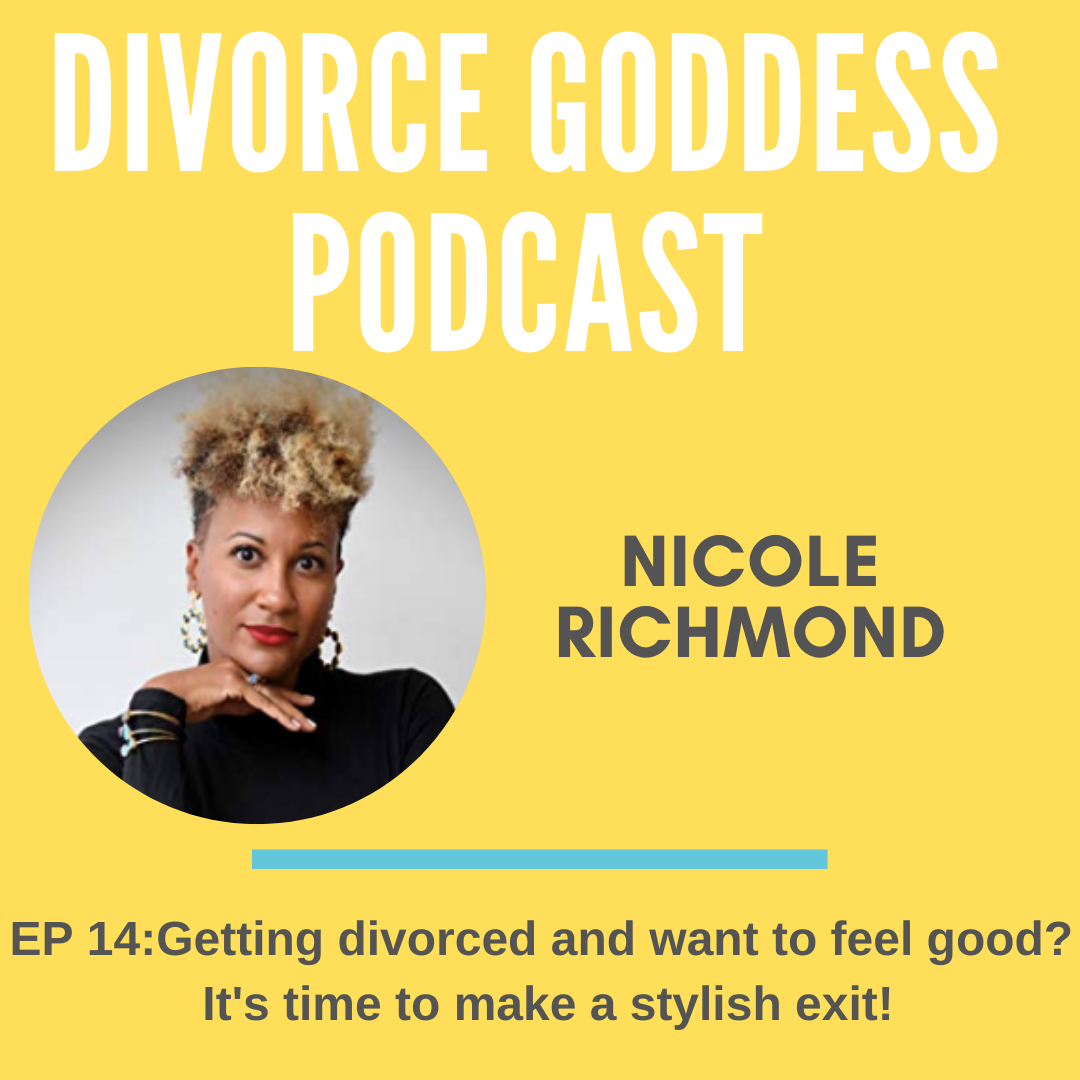 Divorce Goddess Podcast - Getting Divorced & Want to Feel Good? It's Time to Make a Stylish Exit!