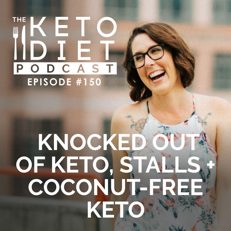 #150 Knocked Out of Keto, Stalls + Coconut-free Keto