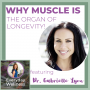 Artwork for Ep. 95 - Why Muscle Is The Organ Of Longevity! - with Dr. Gabrielle Lyon