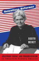 Relentless Reformer-Robyn Muncy's Biography of Josephine Roche