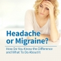 Artwork for Headache Or Migraine? How Do You Know the Difference and What To Do About It.