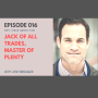 Artwork for 016:  Jack of All Trades, Master of Plenty with Josh Brogadir