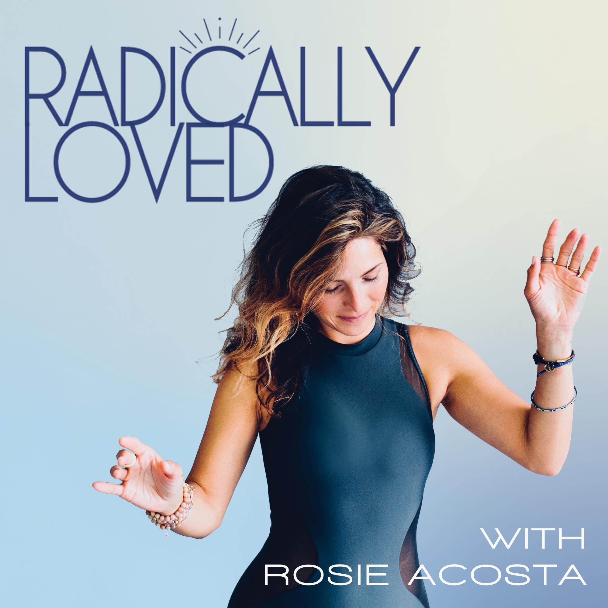 Radically Loved Radio with Rosie Acosta show art