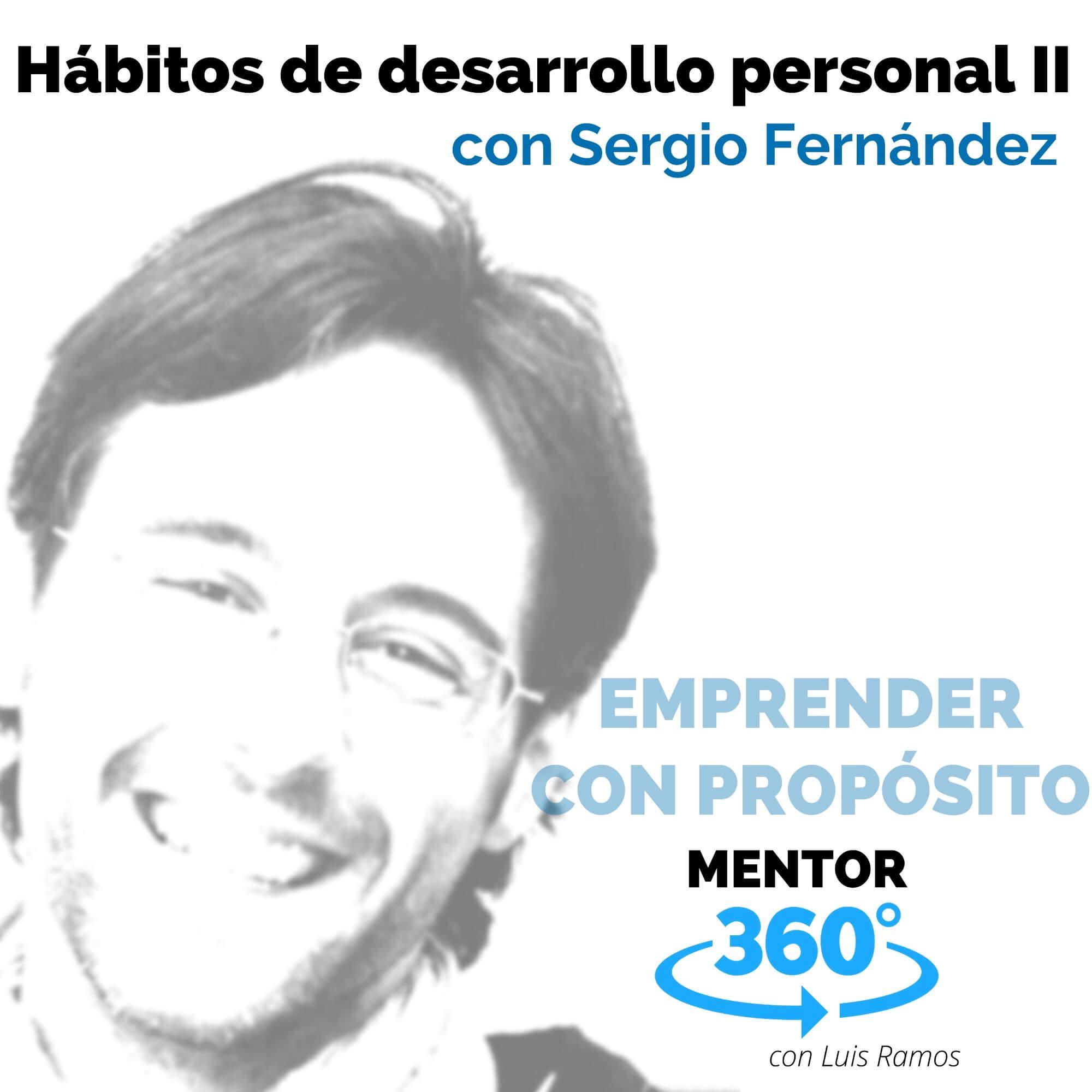 Hábitos de desarrollo personal II, con Sergio Fernández - EMPRENDER CON PROPÓSITO