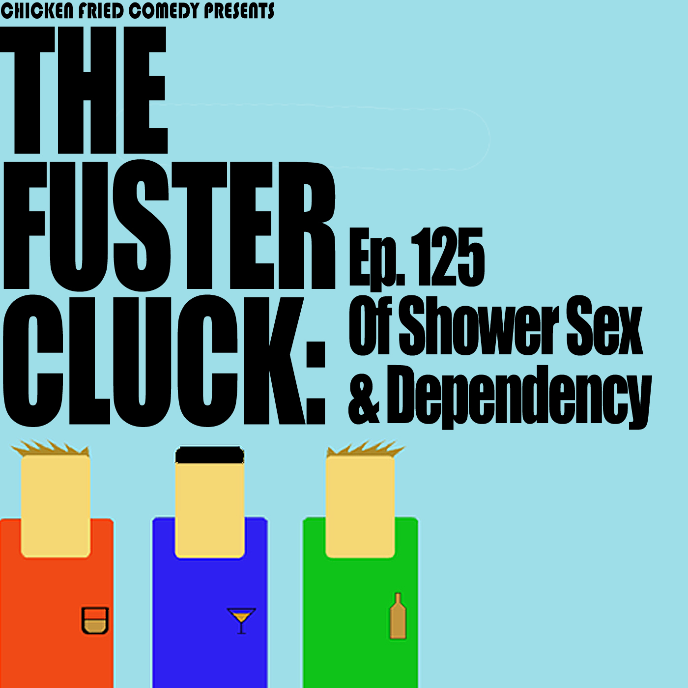 The Fustercluck Ep 125: Of Shower Sex & Dependency