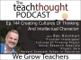 Artwork for The TeachThought Podcast Ep. 144 Creating Cultures Of Thinking And Intellectual Character