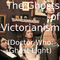 Ghosts of Victorianism (Doctor Who: Ghost Light)