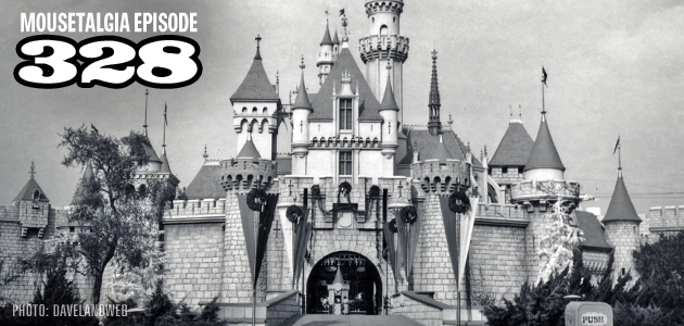 Mousetalgia Episode 328: Disneyland's anniversaries