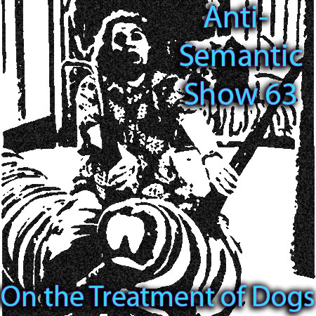 Episode 63 - On the Treatment of Dogs