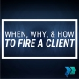 Artwork for When, Why, and How to Fire a Client [Episode 14]