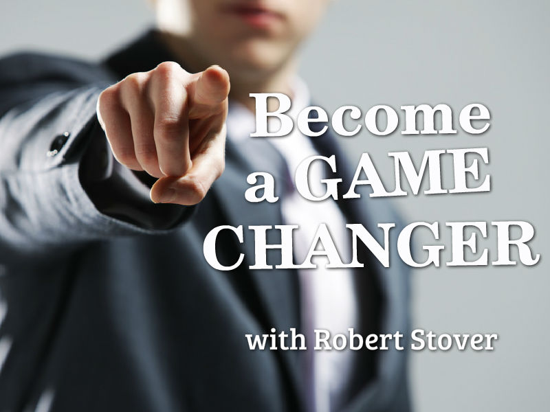 """Becoming a Game Changer"" with Robert Stover"