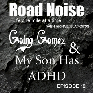 Going Gomez & My Son Has ADHD - RN 019