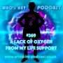 Artwork for Who's He? Podcast #269 A lack of oxygen from my life support