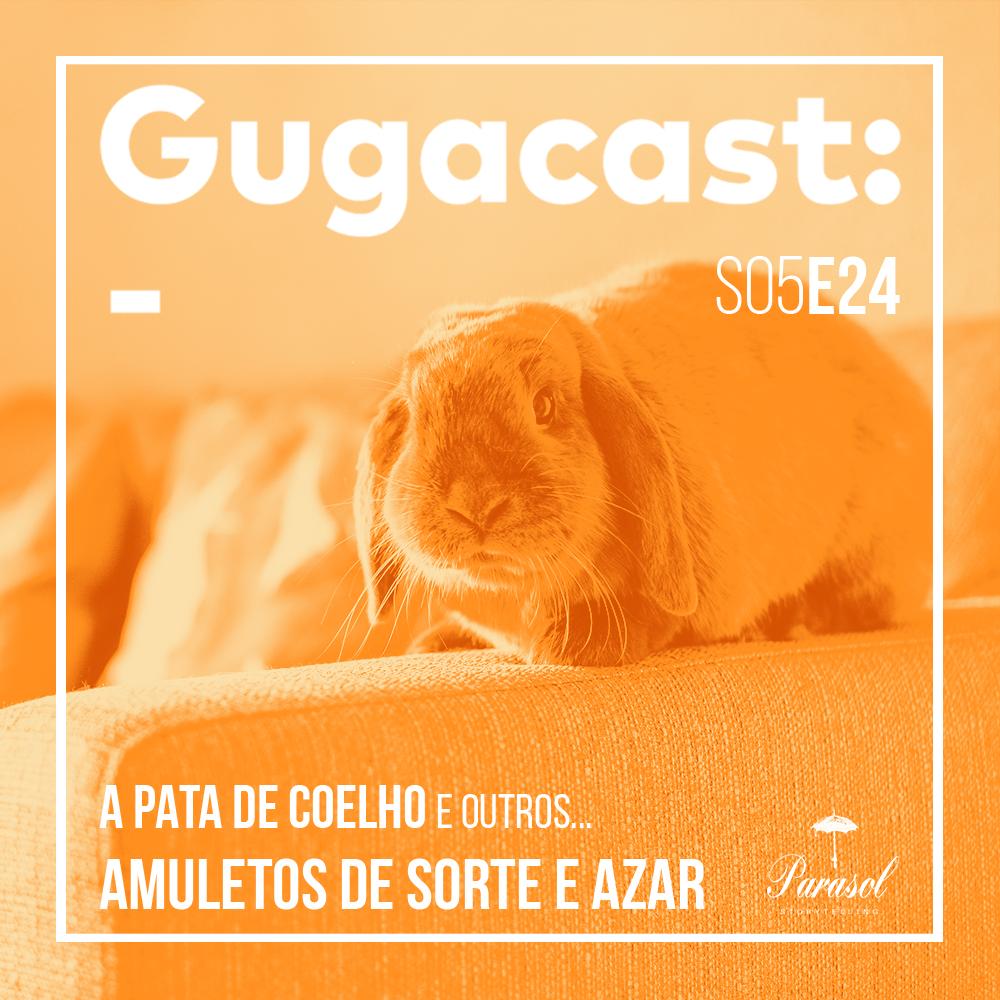 A Pata de Coelho e outros AMULETOS DE SORTE E AZAR - Gugacast- S05E24
