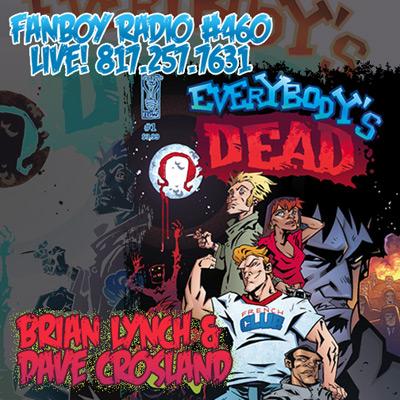 Fanboy Radio #460 - Brian Lynch & Dave Crosland LIVE