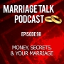 Artwork for Money, Secrets, and Your Marriage - Ep 98