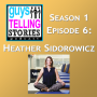 Artwork for S1 Episode 6:  Heather Sidorowicz