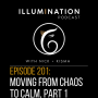 Artwork for EP 201: Moving from Chaos to Calm Part 1