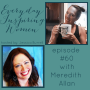 Artwork for Everyday Inspiring Women, episode #60 with Meredith Allan