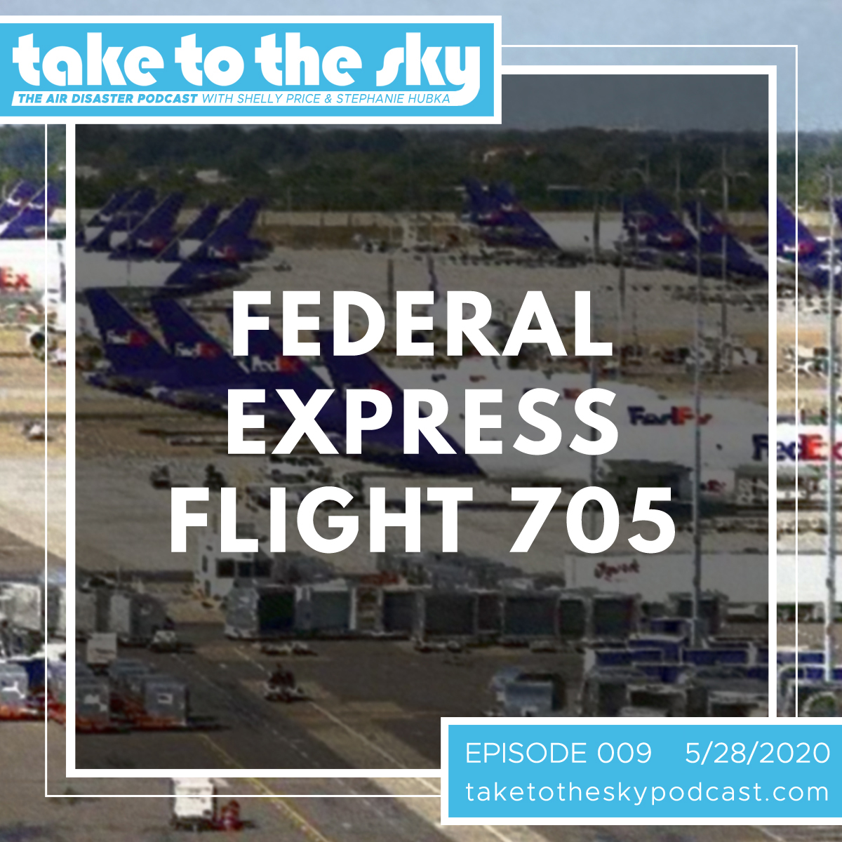 Take to the Sky Episode 009: Federal Express Flight 705