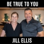 Artwork for Be True to YOU - with Jill Ellis