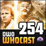 DWO WhoCast - #254 - Doctor Who Podcast