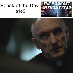 s1e9 Speak of the Devil - Podcast Without Fear: The Daredevil Podcast